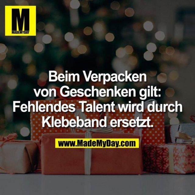 Beim Verpacken von Geschenken gilt: Fehlendes Talent wird durch Klebeband ersetzt.