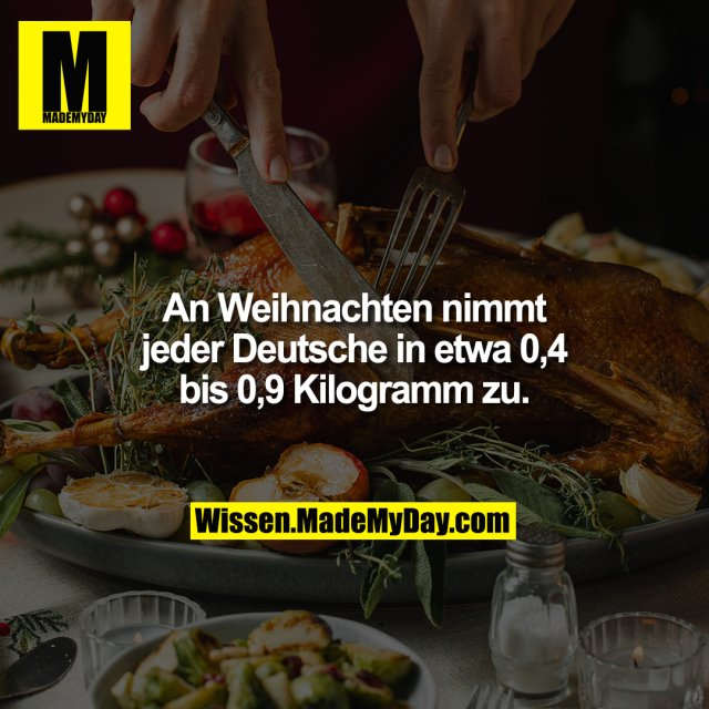 An Weihnachten nimmt jeder Deutsche in etwa 0,4 bis 0,9 Kilogramm zu.