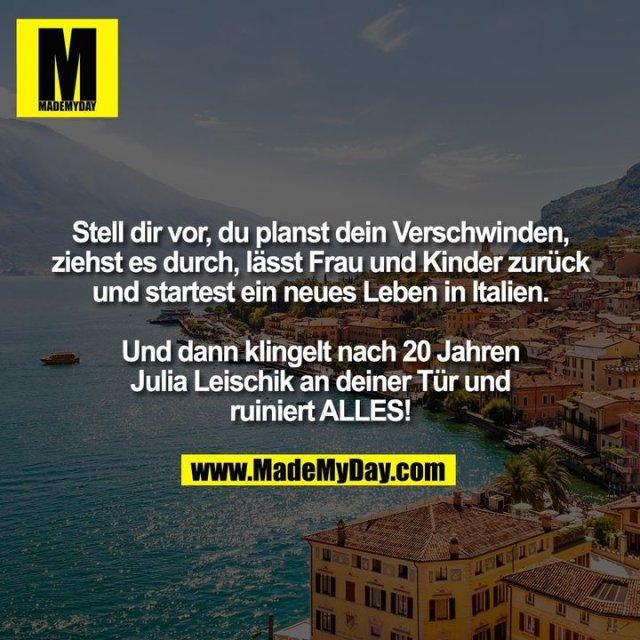 Stell dir vor, du planst dein Verschwinden,<br /> ziehst es durch, lässt Frau und Kinder zurück<br /> und startest ein neues Leben in Italien.<br /> <br /> Und dann klingelt nach 20 Jahren<br /> Julia Leischik an deiner Tür und<br /> ruiniert ALLES!