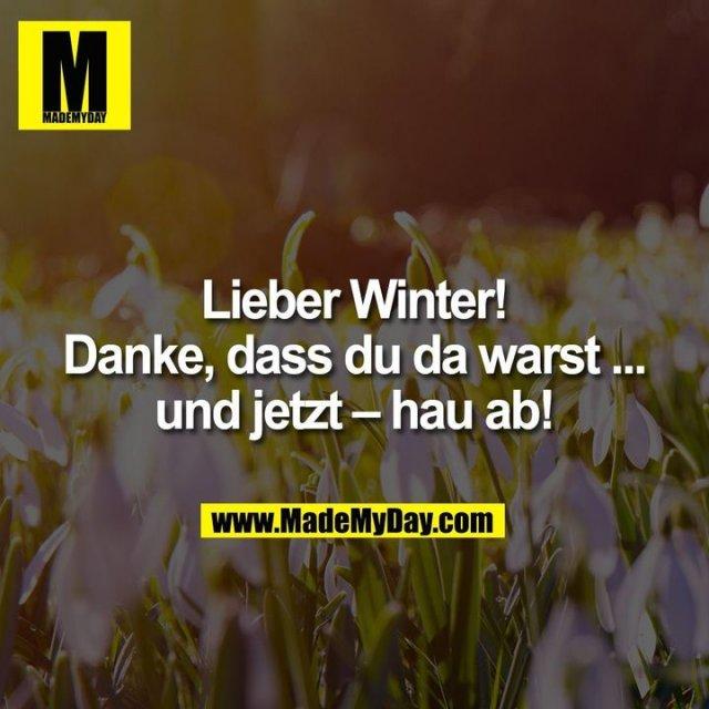 Lieber Winter!<br /> Danke, dass du da warst ...<br /> und jetzt – hau ab!
