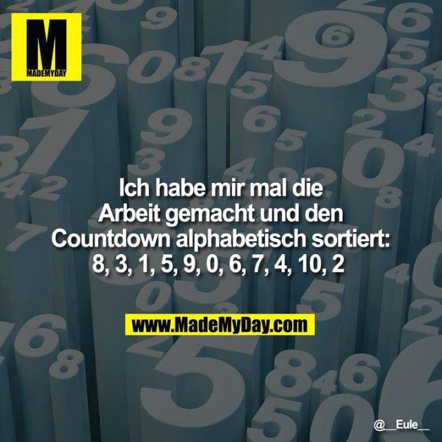 Ich habe mir mal die<br /> Arbeit gemacht und den<br /> Countdown alphabetisch sortiert:<br /> 8, 3, 1, 5, 9, 0, 6, 7, 4, 10, 2
