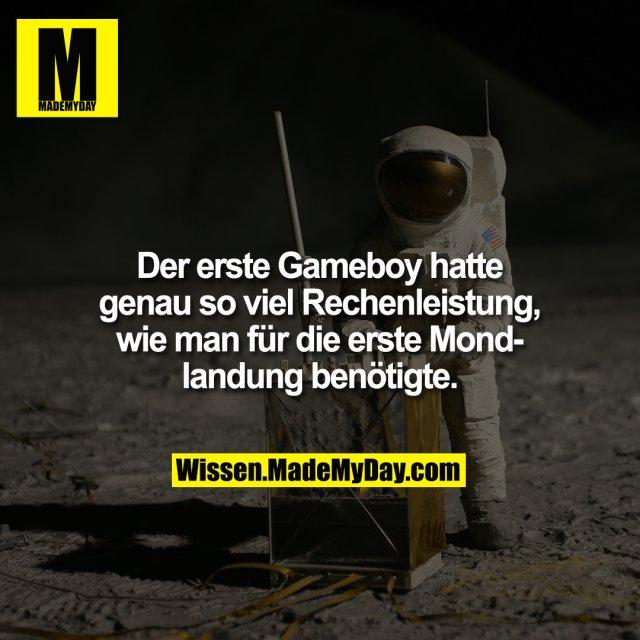Der erste Gameboy hatte genau so viel Rechenleistung, wie man für die erste Mondlandung benötigte.