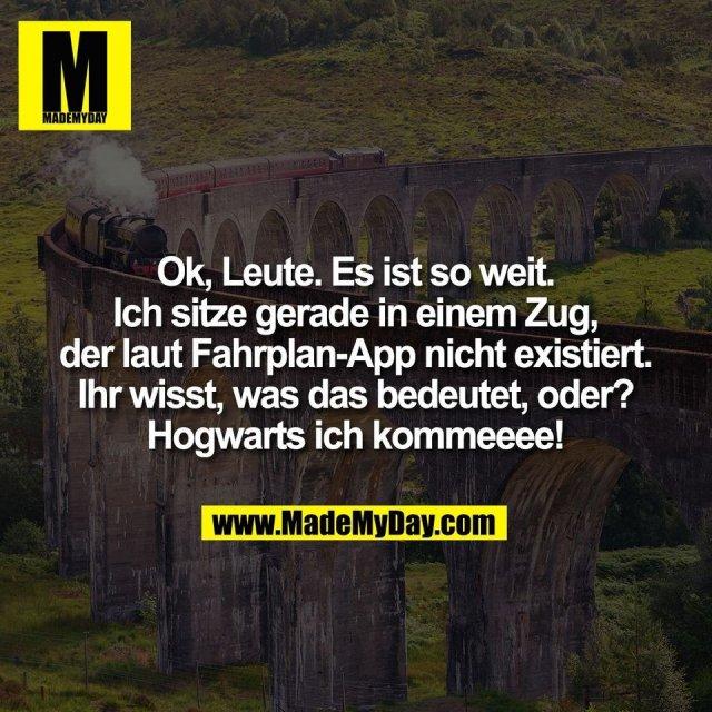 Ok, Leute. Es ist so weit.<br /> Ich sitze gerade in einem Zug,<br /> der laut Fahrplan-App nicht existiert.<br /> Ihr wisst, was das bedeutet, oder?<br /> Hogwarts ich kommeeee!