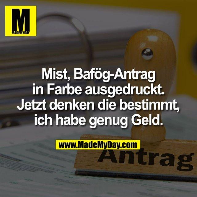 Mist, Bafög-Antrag<br /> in Farbe ausgedruckt.<br /> Jetzt denken die bestimmt,<br /> ich habe genug Geld.