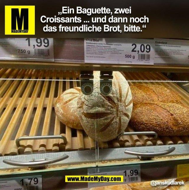 """""""Ein Baguette, zwei<br /> Croissants ... und dann noch<br /> das freundliche Brot, bitte.""""<br /> @janskudlarek<br /> (BILD)"""