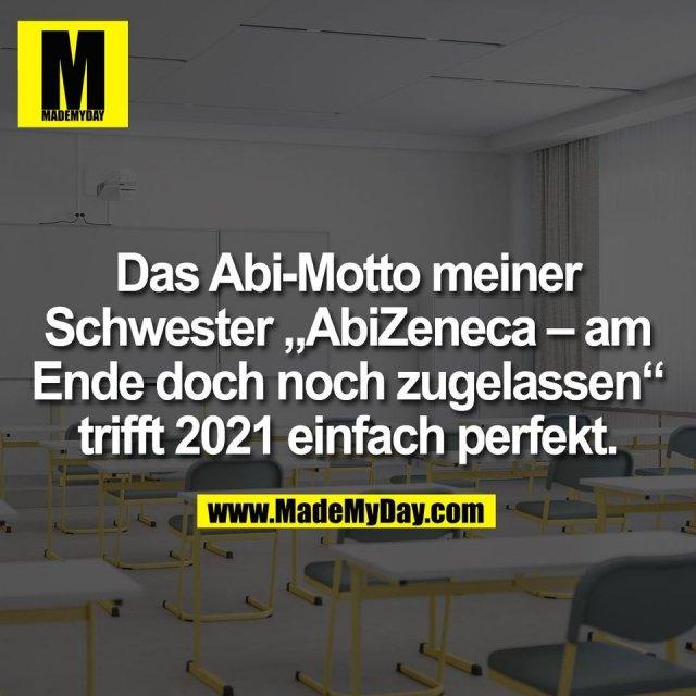 """Das Abi-Motto meiner<br /> Schwester """"AbiZeneca – am<br /> Ende doch noch zugelassen""""<br /> trifft 2021 einfach perfekt."""