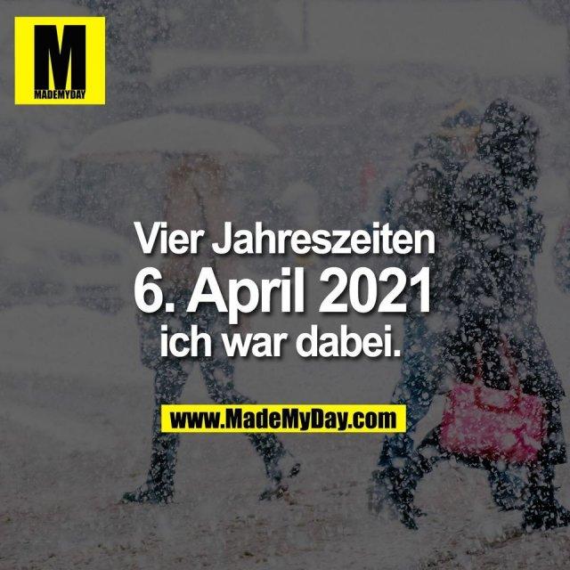 Vier Jahreszeiten<br /> 6. April 2021<br /> ich war dabei.