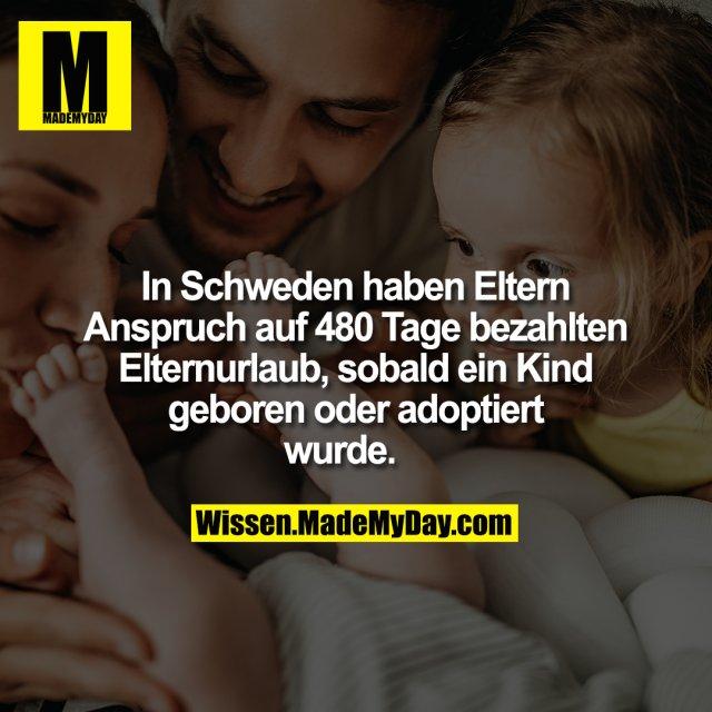 In Schweden haben Eltern Anspruch auf 480 Tage bezahlten Elternurlaub, sobald ein Kind geboren oder adoptiert wurde.