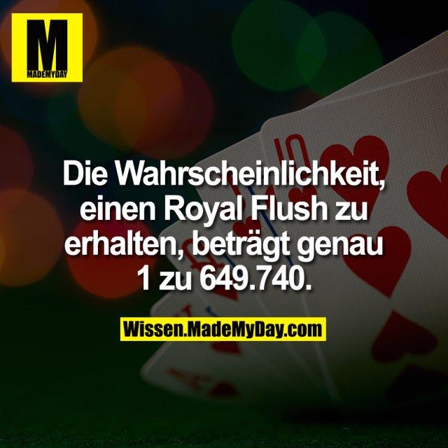 Die Wahrscheinlichkeit, einen Royal Flush zu erhalten, beträgt genau 1 zu 649.740.