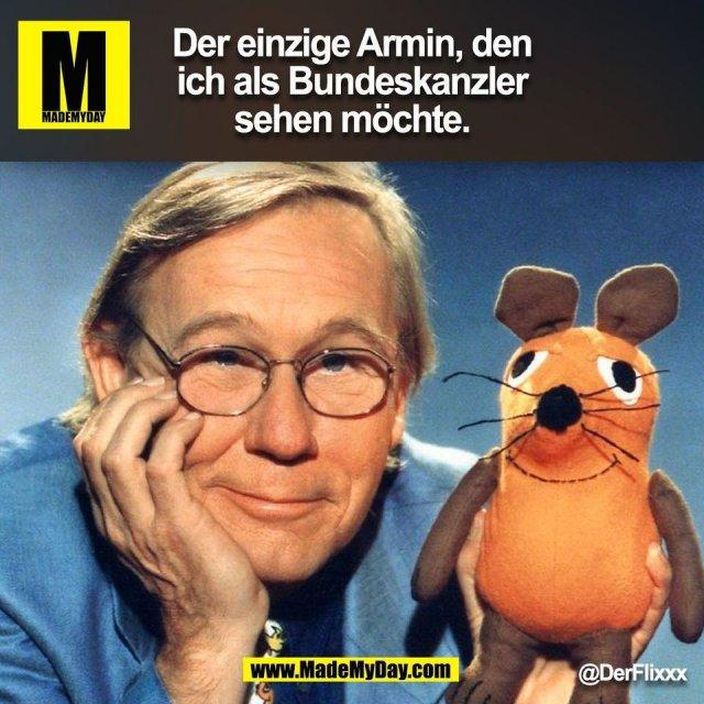 Der einzige Armin, den ich als Bundeskanzler sehen möchte.<br /> @DerFlixxx (BILD)
