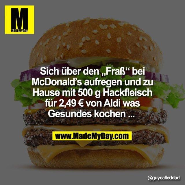 """Sich über den """"Fraß"""" bei<br /> McDonald's aufregen und zu<br /> Hause mit 500 g Hackfleisch<br /> für 2,49 € von Aldi was<br /> Gesundes kochen ..."""