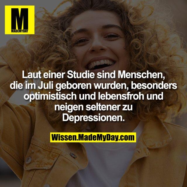 Laut einer Studie sind Menschen, die im Juli geboren wurden, besonders optimistisch und lebensfroh und neigen seltener zu Depressionen.