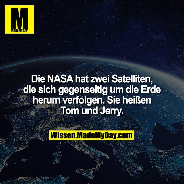 Die NASA hat zwei Satelliten, die sich gegenseitig um die Erde herum verfolgen. Sie heißen Tom und Jerry.