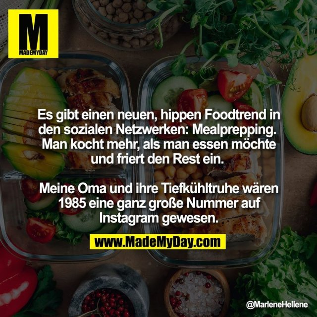 Es gibt einen neuen, hippen Foodtrend in<br /> den sozialen Netzwerken: Mealprepping. <br /> Man kocht mehr, als man essen möchte<br /> und friert den Rest ein. <br /> <br /> Meine Oma und ihre Tiefkühltruhe wären<br /> 1985 eine ganz große Nummer auf<br /> Instagram gewesen.