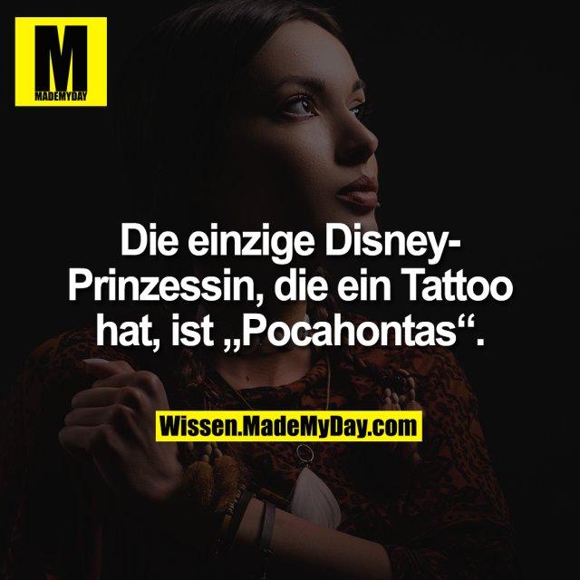 """Die einzige Disney-Prinzessin, die ein Tattoo hat, ist """"Pocahontas""""."""