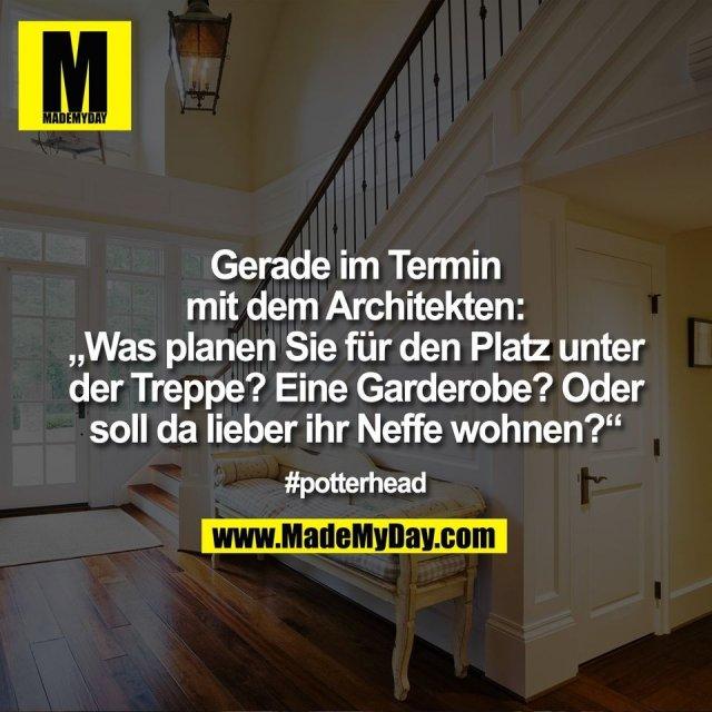 """Gerade im Termin<br /> mit dem Architekten:<br /> """"Was planen Sie für den Platz unter<br /> der Treppe? Eine Garderobe? Oder<br /> soll da lieber ihr Neffe wohnen?""""<br /> #potterhead"""