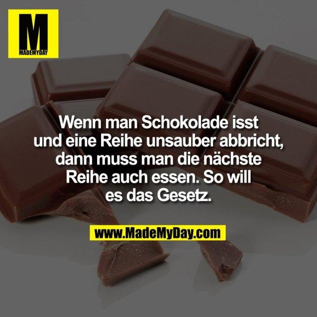 Wenn man Schokolade isst<br /> und eine Reihe unsauber abbricht,<br /> dann muss man die nächste<br /> Reihe auch essen. So will<br /> es das Gesetz.