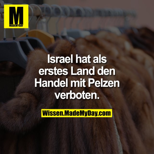 Israel hat als erstes Land den Handel mit Pelzen verboten.