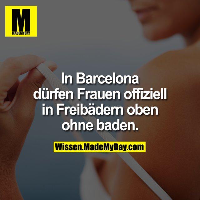 In Barcelona dürfen Frauen offiziell in Freibädern oben ohne baden.