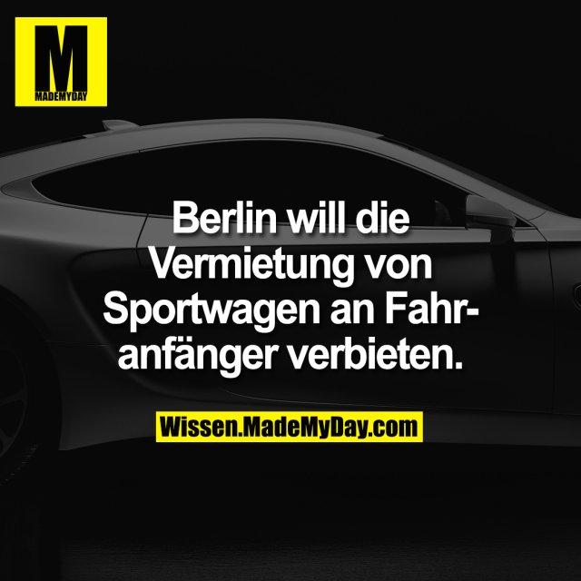 Berlin will die Vermietung von Sportwagen an Fahranfänger verbieten.