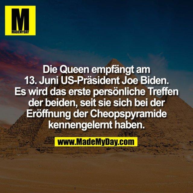Die Queen empfängt am<br /> 13. Juni US-Präsident Joe Biden.<br /> Es wird das erste persönliche Treffen<br /> der beiden, seit sie sich bei der<br /> Eröffnung der Cheopspyramide<br /> kennengelernt haben.