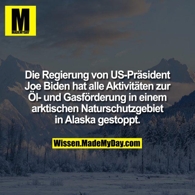 Die Regierung von US-Präsident Joe Biden hat alle Aktivitäten zur Öl- und Gasförderung in einem arktischen Naturschutzgebiet in Alaska gestoppt.