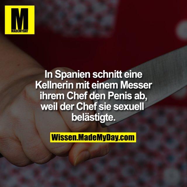 In Spanien schnitt eine Kellnerin mit einem Messer ihrem Chef den Penis ab, weil der Chef sie sexuell belästigte.