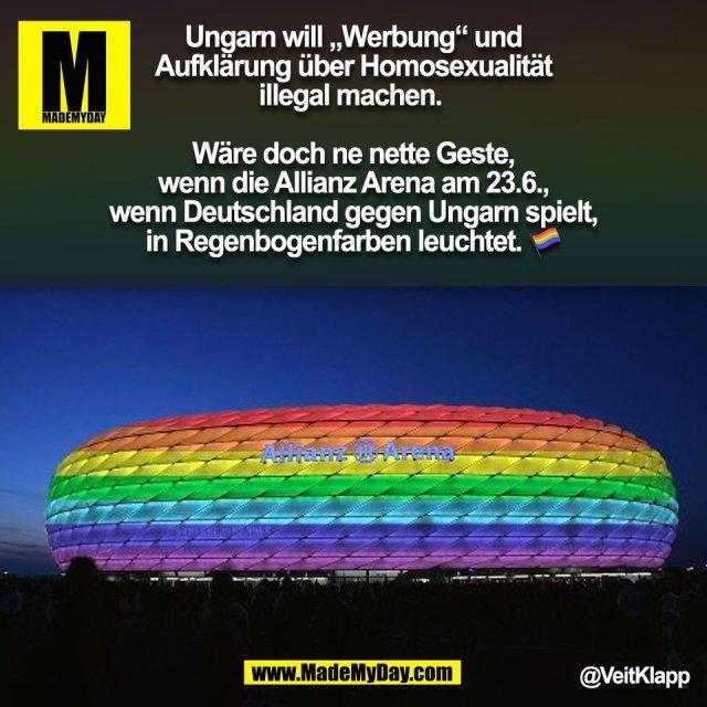 """Ungarn will """"Werbung"""" und Aufklärung über Homosexualität illegal machen. <br /> <br /> Wäre doch ne nette Geste, wenn die Allianz Arena am 23.6., wenn Deutschland gegen Ungarn spielt, in Regenbogenfarben leuchtet. 🌈<br /> @VeitKlapp<br /> (BILD)"""