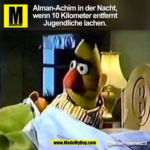 Alman-Achim in der Nacht,<br /> wenn 10 Kilometer entfernt<br /> Jugendliche lachen.<br /> @alman_memes2.0<br /> (BILD)
