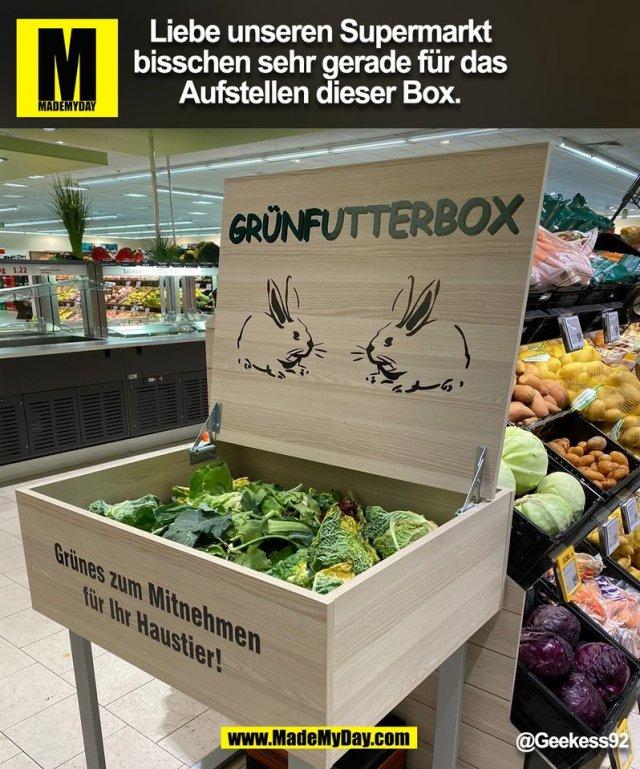 Liebe unseren Supermarkt<br /> bisschen sehr gerade für das<br /> Aufstellen dieser Box.<br /> @Geekess92<br /> (BILD)