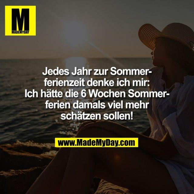Jedes Jahr zur Sommer-<br /> ferienzeit denke ich mir:<br /> Ich hätte die 6 Wochen Sommer-<br /> ferien damals viel mehr<br /> schätzen sollen!