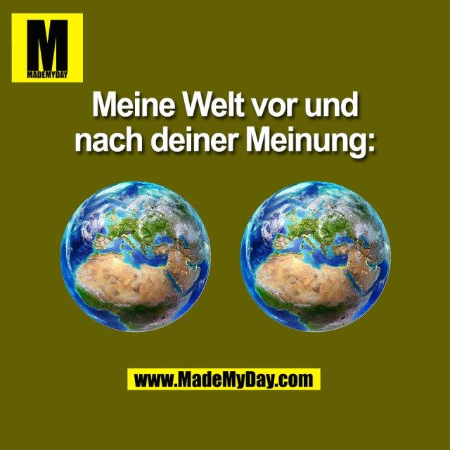Meine Welt vor und<br /> nach deiner Meinung:<br /> (BILD)