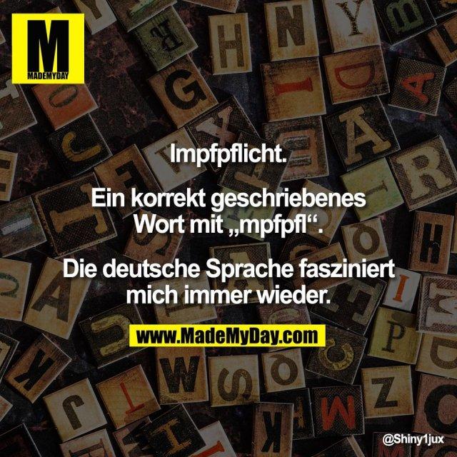 """Impfpflicht.<br /> <br /> Ein korrekt geschriebenes<br /> Wort mit """"mpfpfl"""".<br /> <br /> Die deutsche Sprache fasziniert<br /> mich immer wieder."""