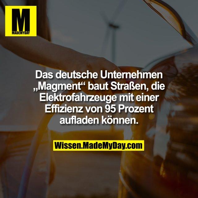 """Das deutsche Unternehmen """"Magment"""" baut Straßen, die Elektrofahrzeuge mit einer Effizienz von 95 Prozent aufladen können."""
