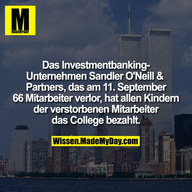Das Investmentbanking-Unternehmen Sandler O'Neill & Partners, das am 11. September 66 Mitarbeiter verlor, hat allen Kindern der verstorbenen Mitarbeiter das College bezahlt.