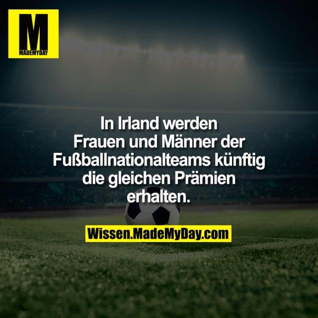 In Irland werden Frauen und Männer der Fußballnationalteams künftig die gleichen Prämien erhalten.