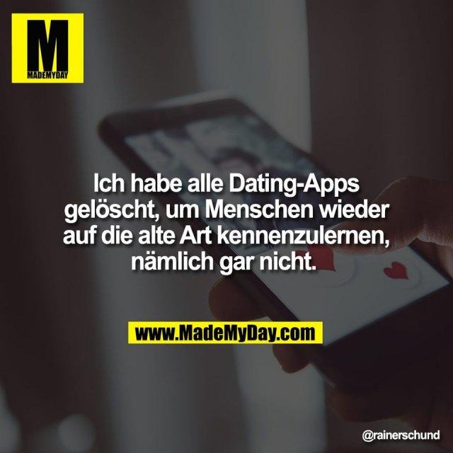 Ich habe alle Dating-Apps<br /> gelöscht, um Menschen wieder<br /> auf die alte Art kennenzulernen,<br /> nämlich gar nicht.