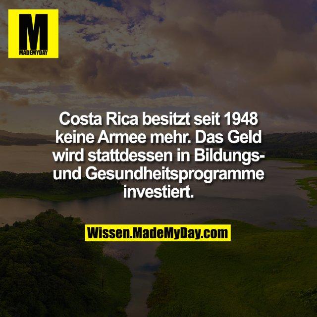 Costa Rica besitzt seit 1948 keine Armee mehr. Das Geld wird stattdessen in Bildungs- und Gesundheitsprogramme investiert.