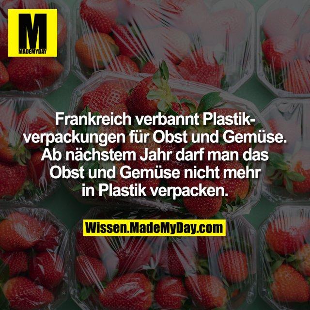 Frankreich verbannt Plastikverpackungen für Obst und Gemüse. Ab nächstem Jahr darf man das Obst und Gemüse nicht mehr in Plastik verpacken.