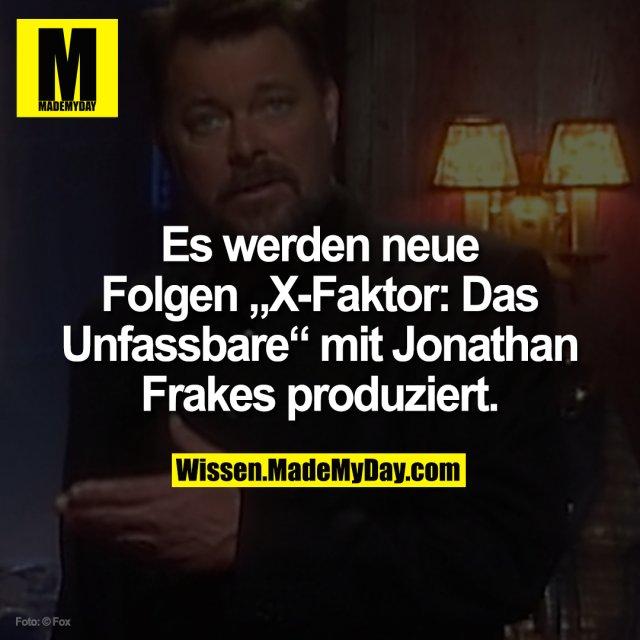 """Es werden neue Folgen """"X-Faktor: Das Unfassbare"""" mit Jonathan Frakes produziert."""