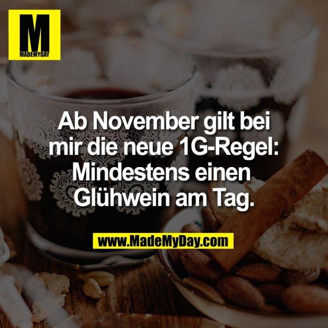 Ab November gilt bei<br /> mir die neue 1G-Regel:<br /> Mindestens einen <br /> Glühwein am Tag.