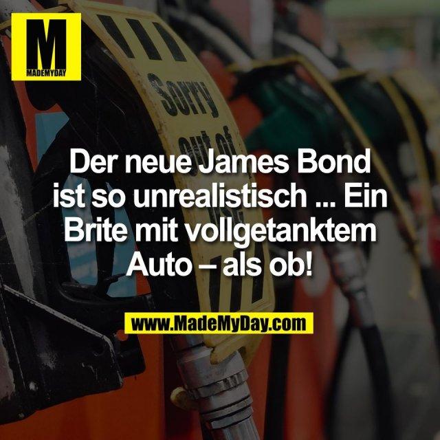 Der neue James Bond<br /> ist so unrealistisch ... Ein<br /> Brite mit vollgetanktem<br /> Auto – als ob!