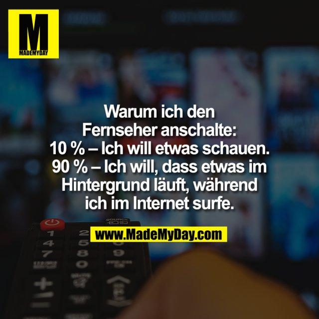 Warum ich den<br /> Fernseher anschalte:<br /> 10 % – Ich will etwas schauen.<br /> 90 % – Ich will, dass etwas im<br /> Hintergrund läuft, während<br /> ich im Internet surfe.