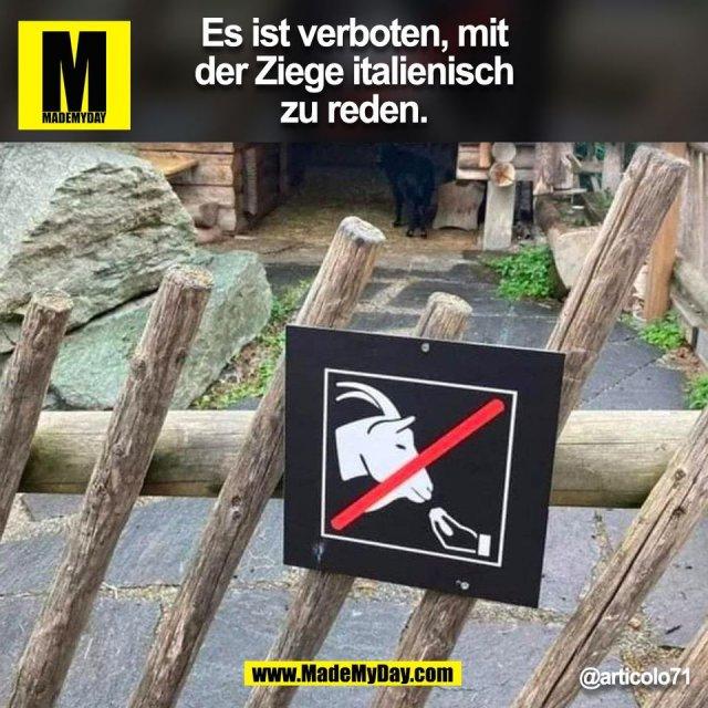 Es ist verboten, mit<br /> der Ziege italienisch<br /> zu reden.<br /> @articolo71<br /> (BILD)