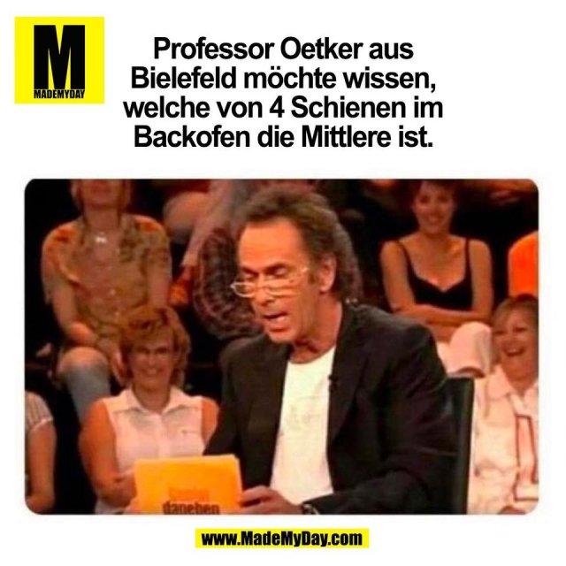 Professor Oetker aus<br /> Bielefeld möchte wissen,<br /> welche von 4 Schienen im<br /> Backofen die Mittlere ist.<br /> (BILD)