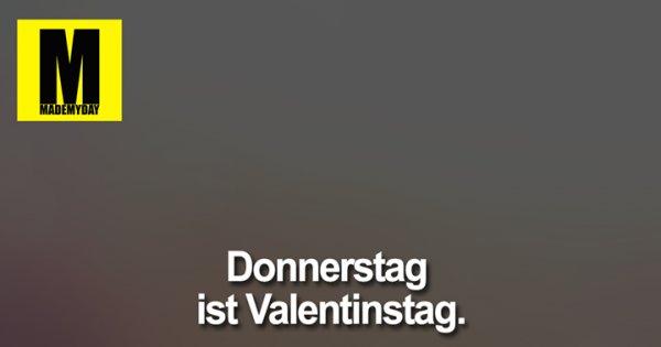 Donnerstag Ist Valentinstag Oder Made My Day